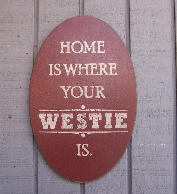 Primitive Sign - Home Is Where Your Westie Is or Westies Are - Several Colors Available