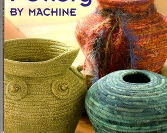 Sewing Pottery by Machine, Warholic, Barbara, Sewing Crafting Book Soft Sculpture