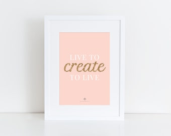 Live to Create to Live  - color print - inspirational quote - Girlboss - pink - create - boss lady - gold - entrepreneur