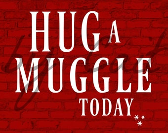 Hug a Muggle Today DIGITAL Art Print
