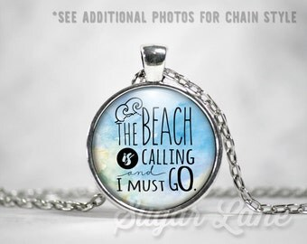 Beach Necklace - Glass Dome Necklace - Beach Pendant - The Beach is Calling and I Must Go
