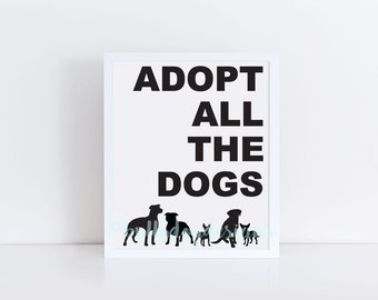 Dog Print, Adopt all the dogs, printable, diy, instant download, print, dog, adopt, dog adoption, donate, dog lover