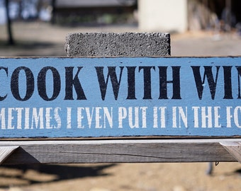 Reclaimed Rustic Solid Wood Sign.  I Cook With Wine, Crackled Wood Signs, Humorous Signs