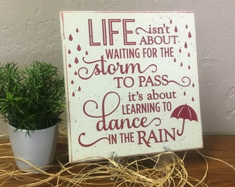 Inspirational sign, Life Isn't About Waiting For The Storm To Pass, It's About Learning To Dance In the Rain, Friendship sign