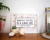 Whatever You Are Be a Good One - Abraham Lincoln Quote A4 Art Print - Perfect Gift for Children