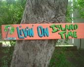 LIVIN on ISLAND TIME - Tropical Pool Patio Beach House Hot Tub Tiki Bar Hut Parrothead Handmade Wood Sign Plaque