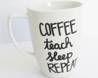 Coffee Teach Sleep Repeat  -  Teacher Gift Coffee Mug
