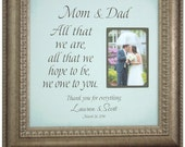 PARENTS Personalized Wedding Gift, Sign, Frame, Decoration, Mother of the Bride, All That We Are, bridal shower, photo booth prop 16 X 16