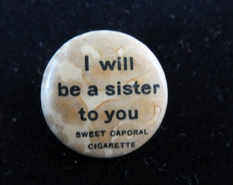 """Early 1900's Funny Sweet Caporal Cigarettes Pinback Pin or Button """"I Will Be A Sister To You  """""""