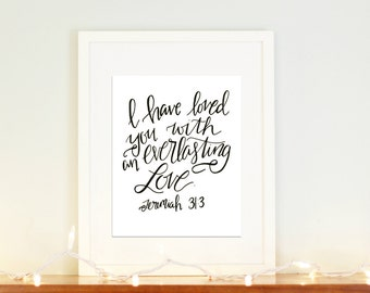 Jeremiah 31:3 I have loved you with an everlasting love Scripture Print Handlettered Room Decor Valentines Day Nursery Decor