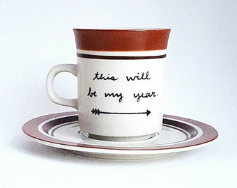 This Will Be My Year, New Year Quote, Under 25, Positive Motivation Quote Teacup & Saucer, 6 oz Brown, Dishwasher Safe