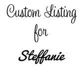 Custom Listing for Steffanie :)