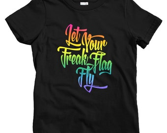 Kids Let Your Freak Flag Fly Rainbow T-shirt - Baby, Toddler, and Youth Sizes - Freaky Tee, Weird, Pride - 3 Colors