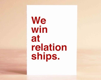 Funny Valentine Card - Funny Anniversary Card - Funny Love Card - We win at relationships.