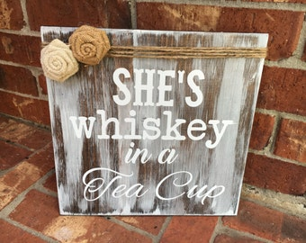 She's Whiskey in a Tea Cup Sign