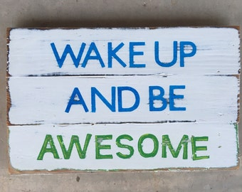 """Wake up and be awesome-Awesome-Motto-Inspiration-Inspirational Sign-9.5x15"""""""