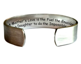 """A Mother's Love is the Fuel that Enables a Daughter to do the Impossible - 1/2"""" Cuff Bracelet Brush Texture Personalized Jewelry"""
