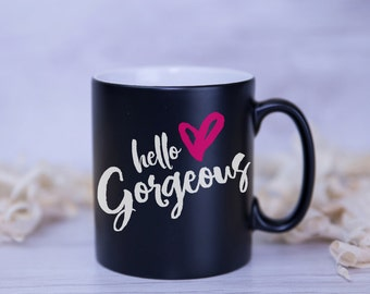 HELLO GORGEOUS Satin Coated MUG - 8 Colours to choose from