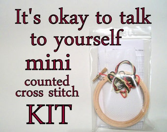 Cross Stitch Kit -- It's okay to talk to yourself, beginner-intermediate Mini counted cross stitch DIY kit