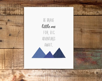 Be Brave Little One For Big Adventures Await / Nursery Digital Download Print / Mountains / Woodland / Children Art / 8x10 11x14