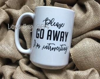 Please GO AWAY I'm Introverting * Mug * Coffee * Tea * 15 oz * Dishwasher Safe