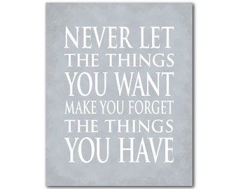 Never let the things you want make you forget the things you have inspirational quote - typography art print - childs room decor