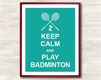 Keep Calm and Play Badminton - Instant Download, Custom Color, Personalized Gift, Inspirational Quote, Keep Calm Poster, Home Decor