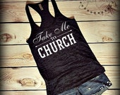 Take Me To Church -- Country Tank Top -- Country Music Racerback, Burnout Tank Top- Sizes S-XL. Other Colors Available