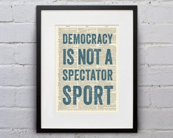Democracy Is Not A Spectator Sport / Inspirational Quote Dictionary Page Book Art Print - DPQU222