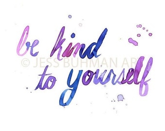 """Original Watercolor Painting, Watercolor Quote, """"Be Kind To Yourself"""" by Jessica Buhman 9 x 12, Inspirational Painting, Watercolor Writing"""