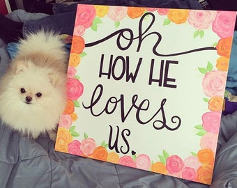 Oh how he loves us hand painted canvas