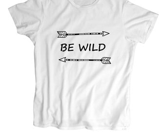 Be Wild Arrow T shirt - Toddler Shirt - Screen Printed Kids T Shirt -100% Cotton-