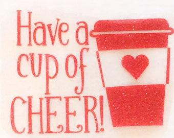 HAVE a CUP of CHEER Holiday Christmas Coffee Sparkly Iron On Sparkle Glitter Decal in your choice of Color - Baby, Girls or Womens Sizes