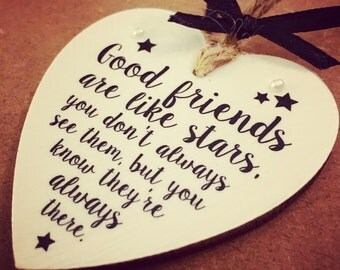 Good friends are like stars, you don't always see them, but you know they're always there - Wooden Hanging Heart