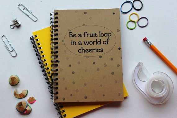 Be A Fruitloop In A World Full Of Cheerios Quote: Be A Fruit Loop In A World Of Cheerios 5 X 7 Journal