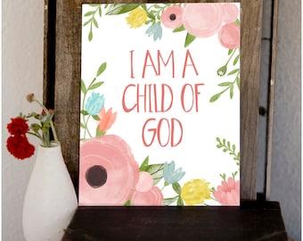 I am a Child of God PRINT -  4x6, 5x7, 8x10