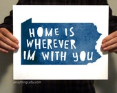 """Pennsylvania - """"Home is wherever I'm with you"""" - Typography Print"""
