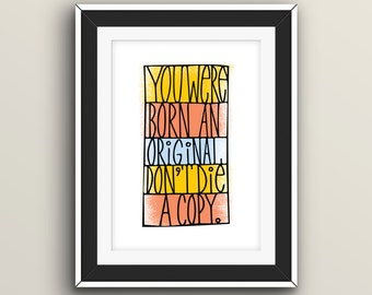 You Were Born An Original - Digital Giclee Print