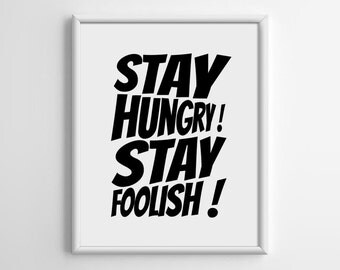 Stay hungry stay foolish Print, Scandinavian, Motivational Quote Print, Typography, Minimalist Poster, 5x7 8x10 11x14 A3 A4 A5 Print, A033