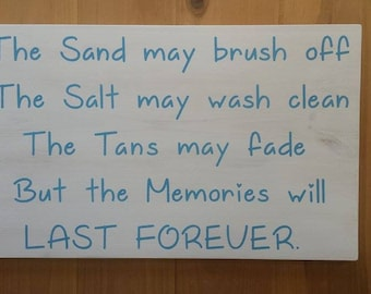 The Sand May Brush Off, The Salt May Wash Clean, The Tans May Fade, But the Memories will LAST FOREVER., Beach Sign, Hand Painted, Sign