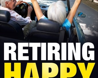 eBook - Retiring Happy: The Ultimate Guide to Freedom and Success After You Retire