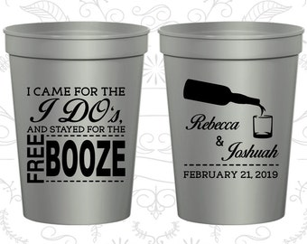 I came for the I do and stayed for the Free Booze, Wedding Cups, Beer Bottle, Rehearsal Dinner Cups, Customizable Cups (370)