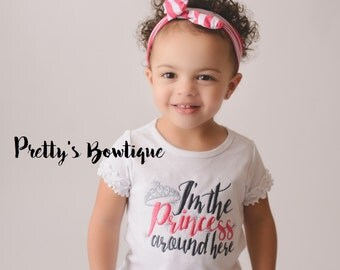 Princess Baby Bodysuit or T Shirt -- I'm the Princess Around Here – Sizes Newborn to Youth 14
