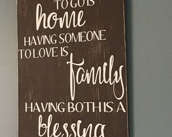 Having a Place To Go is Home Having Someone to Love is Family Having Both Is A Blessing Painted Wood sign Christian Home Decor Wall Art