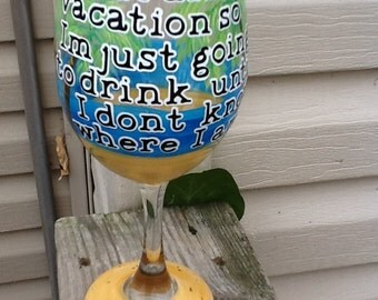 """New...."""" I can't afford vacation so I'm just going to drink until I don't know where I am......funny hand painted glass.....tropical motif"""