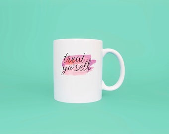 Treat Yo'Self Coffee Mug Coffee Mug  Message Mug  Witty Coffee Mug   Printed Mug  Hand Lettered Mug  Funny Coffee Mug  Ceramic Mug