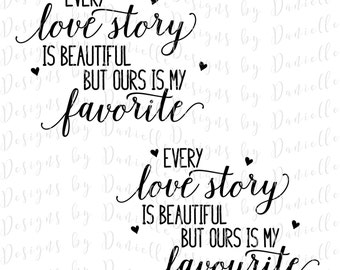 Every Love Story Is Beautiful SVG Cutting File • Commercial Use • Silhouette Cameo Cricut Calligraphy Cut Cutting File