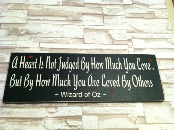 A Heart Is Not Judged By How Much You Love But By How Much