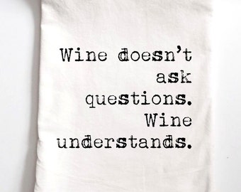 Wine Understands Printed Flour Sack Tea Towel, Funny Gift, Housewarming Gift Towel, birthday gift, teacher gift