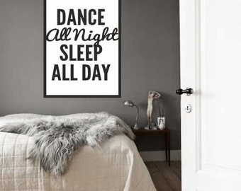 Dance all night Sleep all day - poster print on paper or canvas up to A0 size